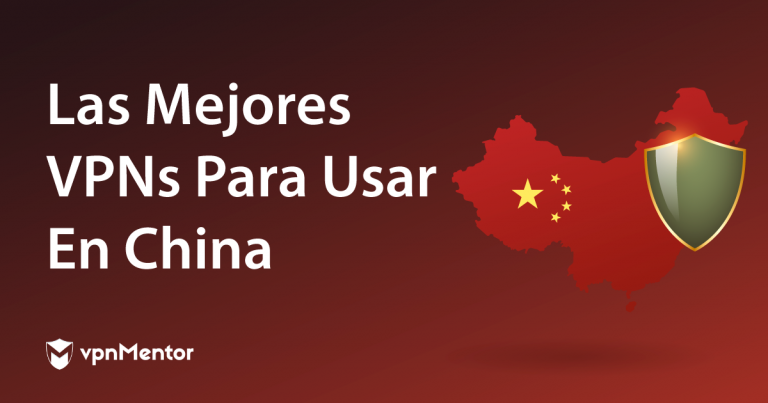 Las Mejores VPNs Para Usar En China