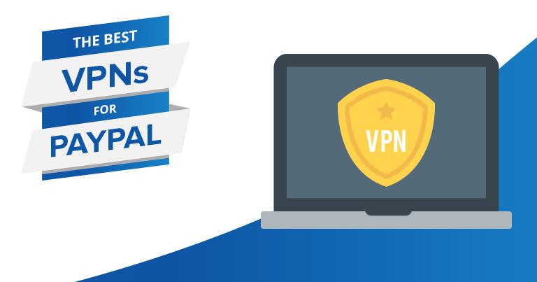 Las Mejores VPNs para PayPal – Extremadamente Seguras