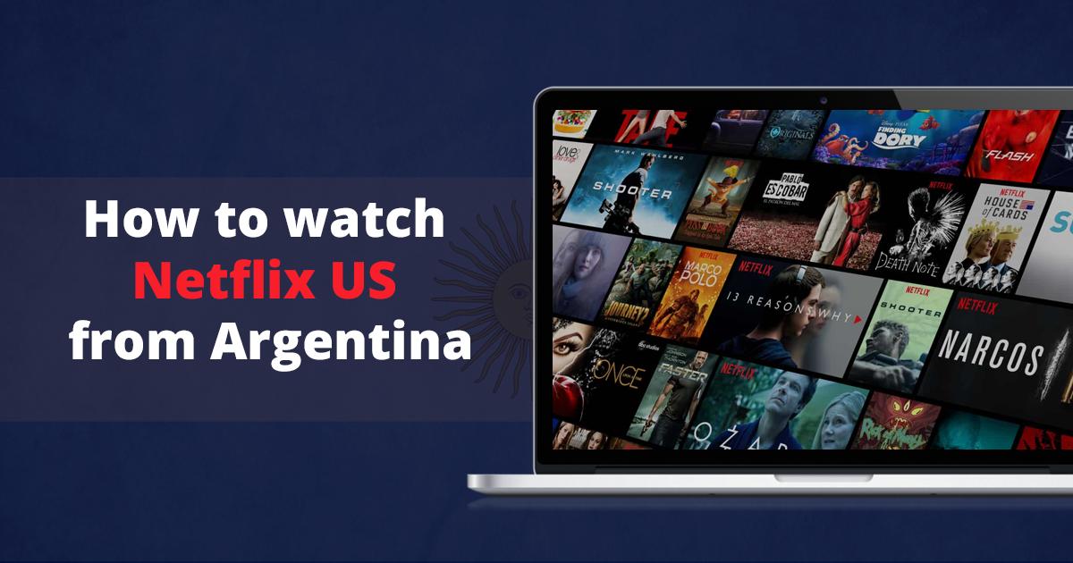 Cómo ver Netflix EE.UU. desde Argentina