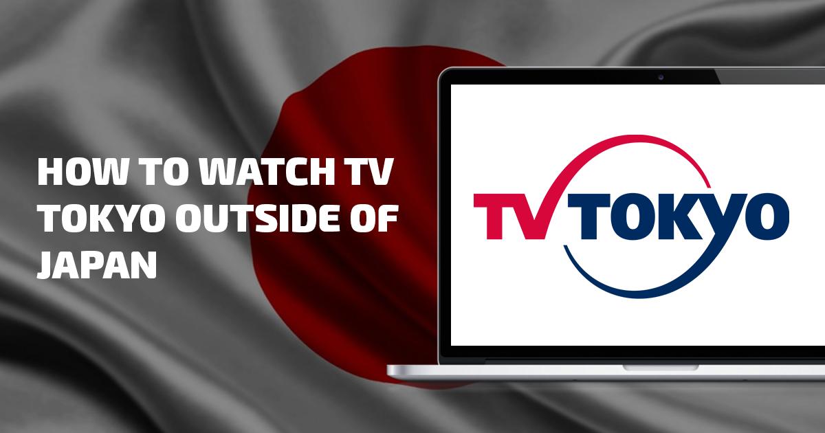 Cómo Ver TV Tokyo Desde Cualquier Lugar