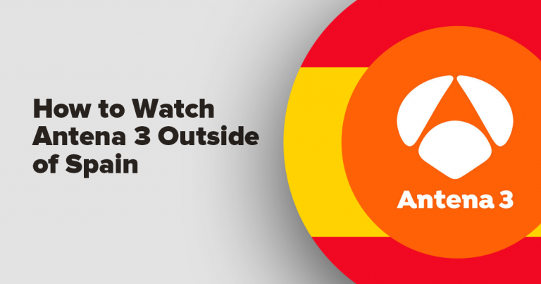 """image with text """"How to Watch Antena 3 and All of Atresmedia Outside Spain"""""""